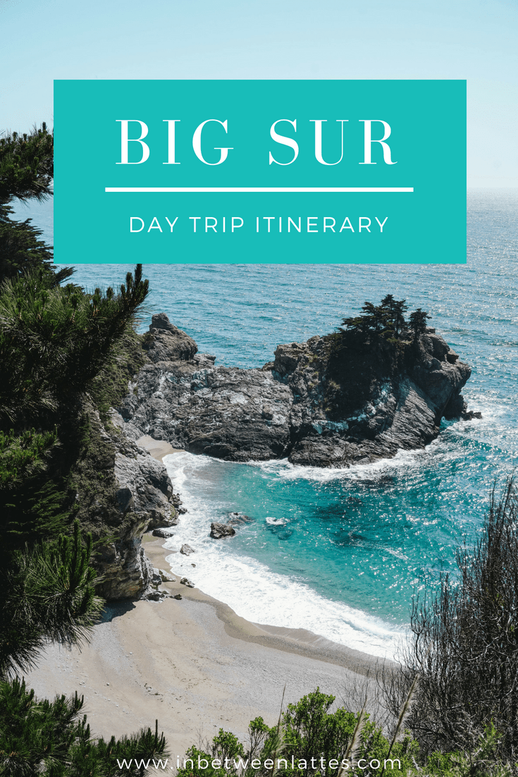 BIG SUR DAY TRIP ITINERARY_ IN BETWEEN LATTES