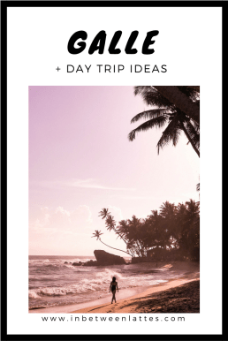 Galle + Day Trip Ideas Travel Guide - In Between Lattes Blog