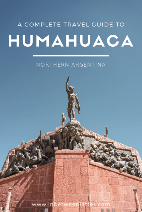 A Complete Guide to Humahuaca - Jujuy - Argentina.