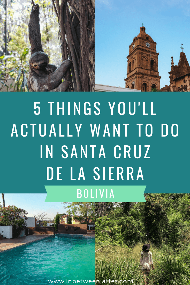 5 Things You'll Actually Want to Do in Santa Cruz de la Sierra, Bolivia - by travel blog IN BETWEEN LATTES