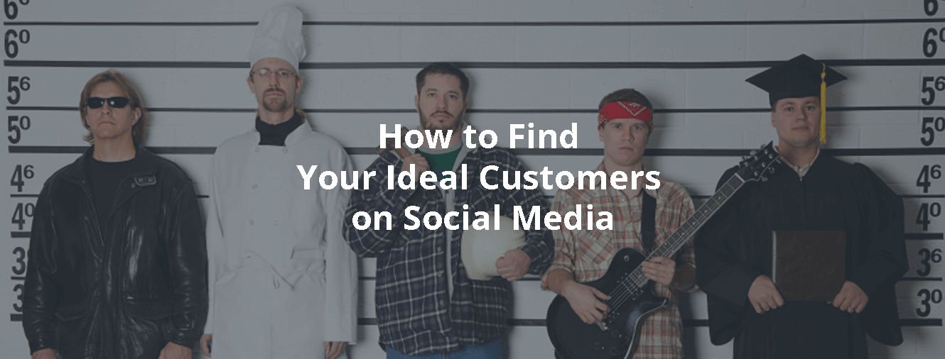 How to Find Your Ideal Customers on Social Media