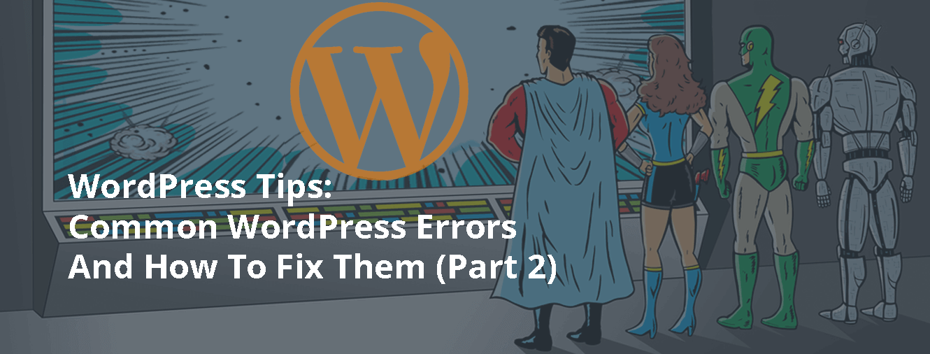 WordPress Tips: Common WordPress Errors And How To Fix Them (Part 2)