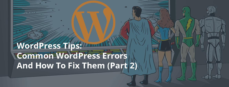 WordPress Tips: Common WordPress Errors And How To Fix Them (Part 2)