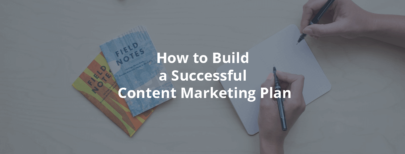 How to Build a Successful Content Marketing Plan