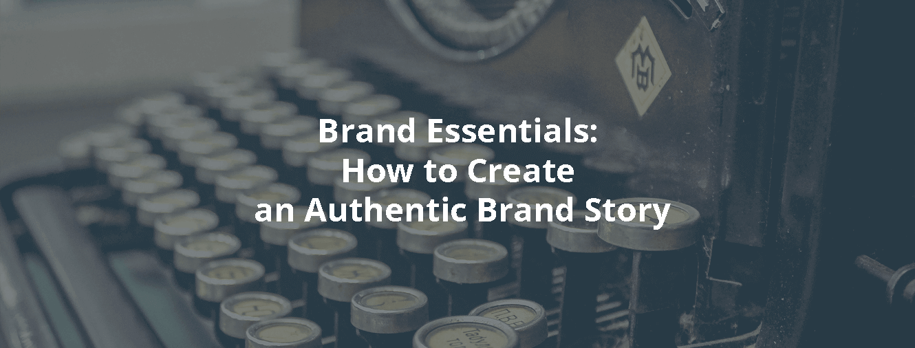 Brand Essentials - How to Create an Authentic Brand Story