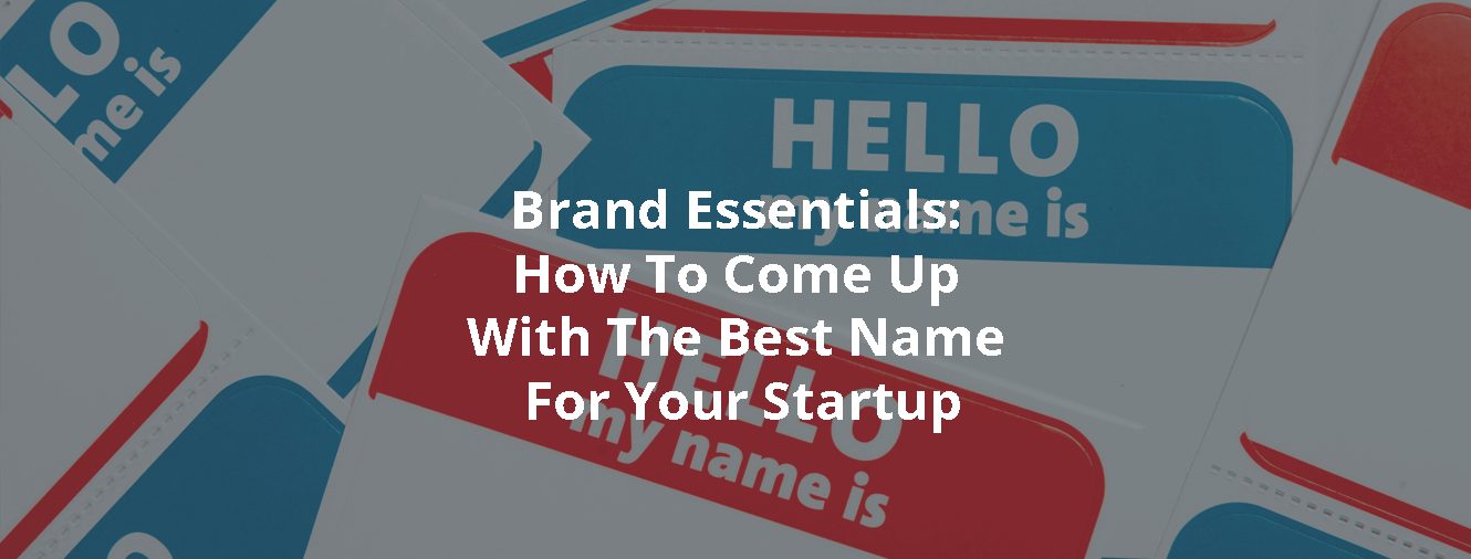 Branding Essentials: How To Come Up With The Best Name For Your Startup