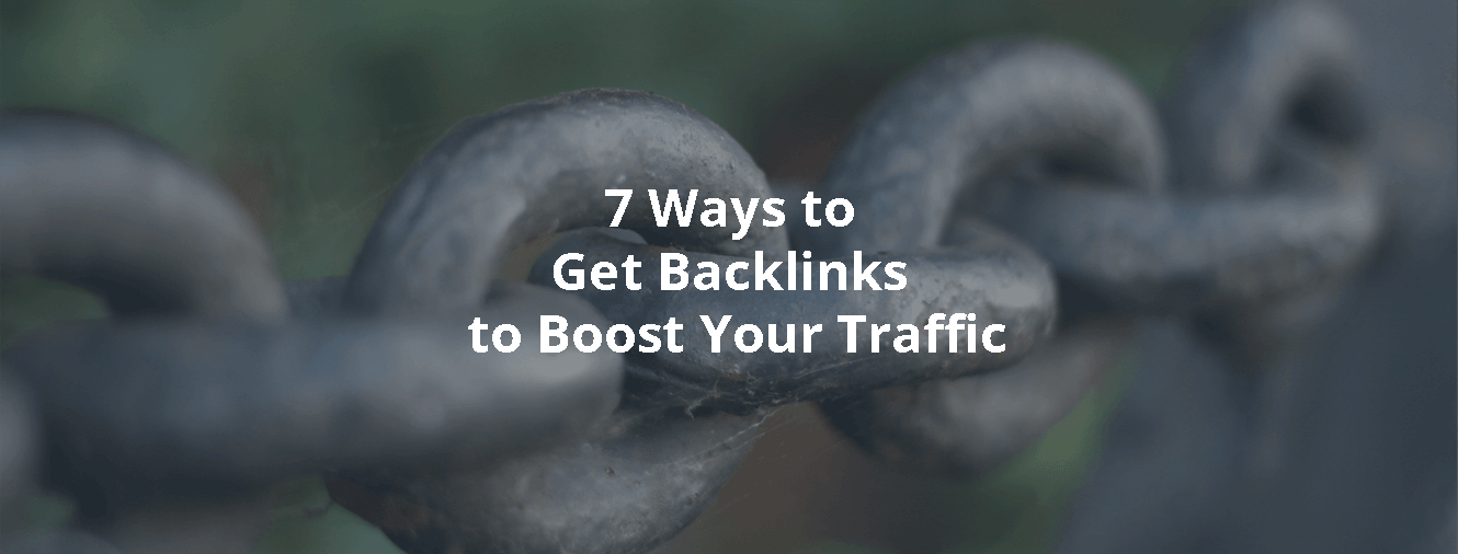 7 Ways to Get Backlinks to Boost Your Traffic