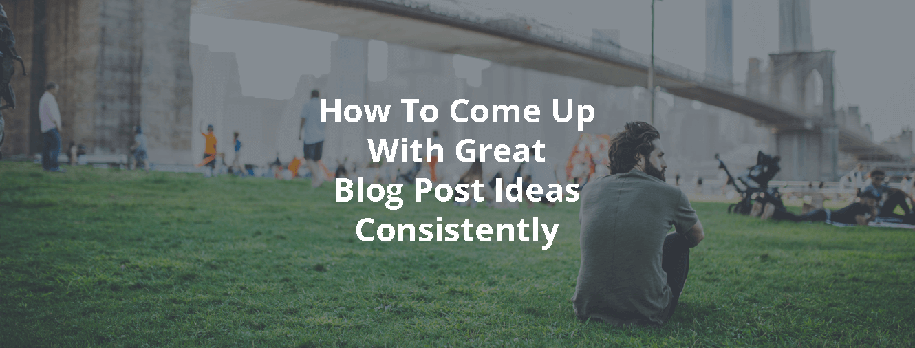 How to Come Up with Great Blog Post Ideas Consistently