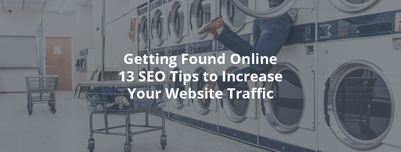 Getting Found Online – 13 SEO Tips to Increase Your Website Traffic