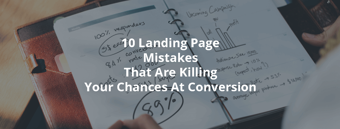 10 Landing Page Mistakes That Are Killing Your Chances At Conversion