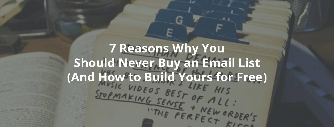 7 Reasons Why You Should Never Buy an Email List (And How to Build Yours for Free)