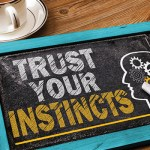 The Solution for Sustainable Success: Trust Your Instincts