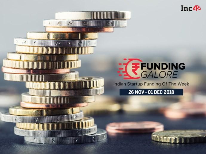 Funding Galore: Indian Startup Funding Of The Week [26 November- 1 December 2018]