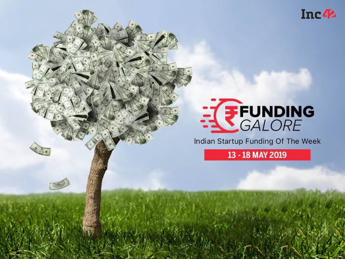 Funding Galore: Indian Startup Funding Of The Week [13-18 May]