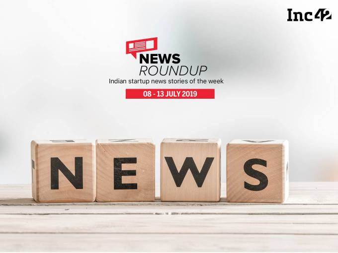 Top Indian Startup News Stories You Don't Want To Miss This Week