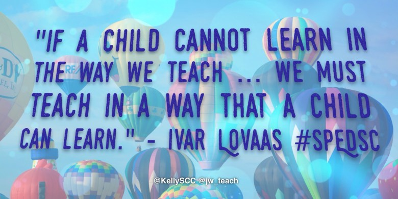 If a child cannot learn in the way we teach IVAR LOVAAS quote
