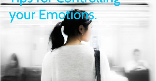 Behaviour: Tips for Controlling your emotions.