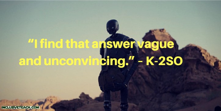 """I find that answer vague and unconvincing."" – K-2SO  Star Wars quote"