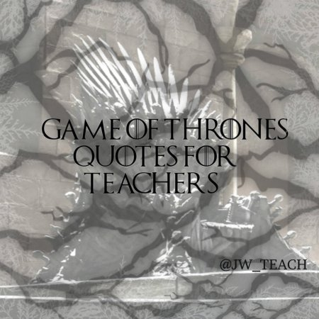 game of thrones quotes for teachers