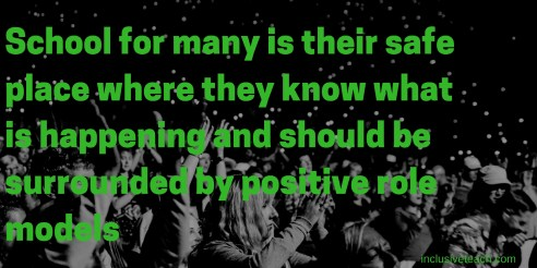 School for many is their safe place where they know what is happening and should be surrounded by positive role models quote.jpg