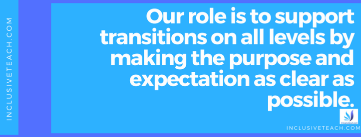 Our role is to support transitions on all levels by making the purpose and expectation as clear as possible..png