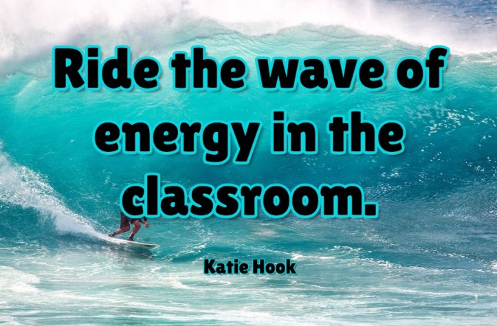 Ride the wave of energy in the classroom.
