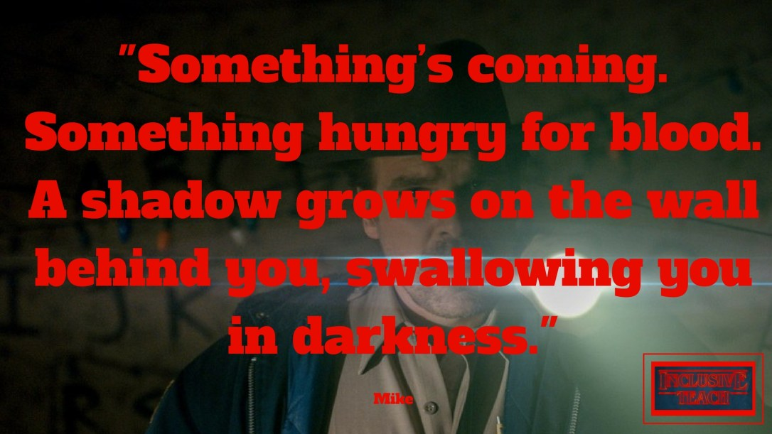 Something_s coming. Something hungry for blood. A shadow grows on the wall behind you, swallowing you in darkness. Stranger things quote