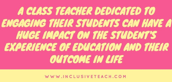 A class teacher dedicated to engaging their students can have a huge impact on the student's experience of education and their outcome in life quote about inclusive education
