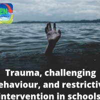Trauma, challenging behaviour and restrictive practice in schools.
