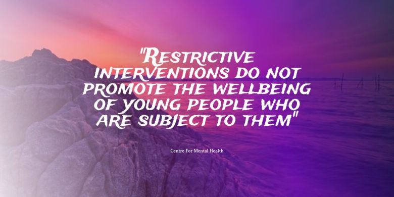Restrictive interventions do not promote the wellbeing of young people who are subject to them