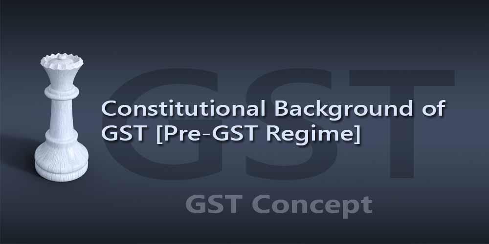 Constitutional Background of GST [Pre-GST Regime]