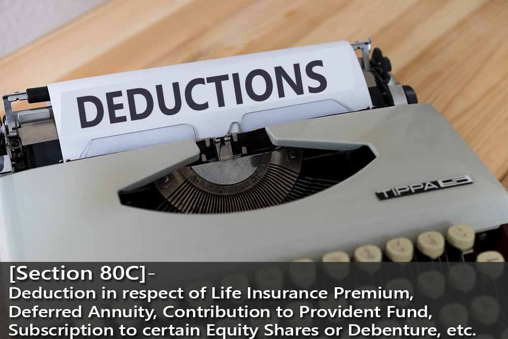 [Section 80C]- Deduction in respect of Life Insurance Premium, Deferred Annuity, Contribution to Provident Fund, Subscription to certain Equity  Shares or Debenture, etc.