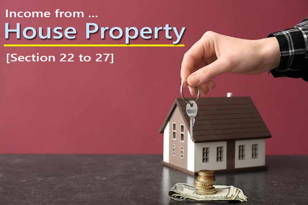 """""""Income from House Property"""" [Section 22 to 27]"""