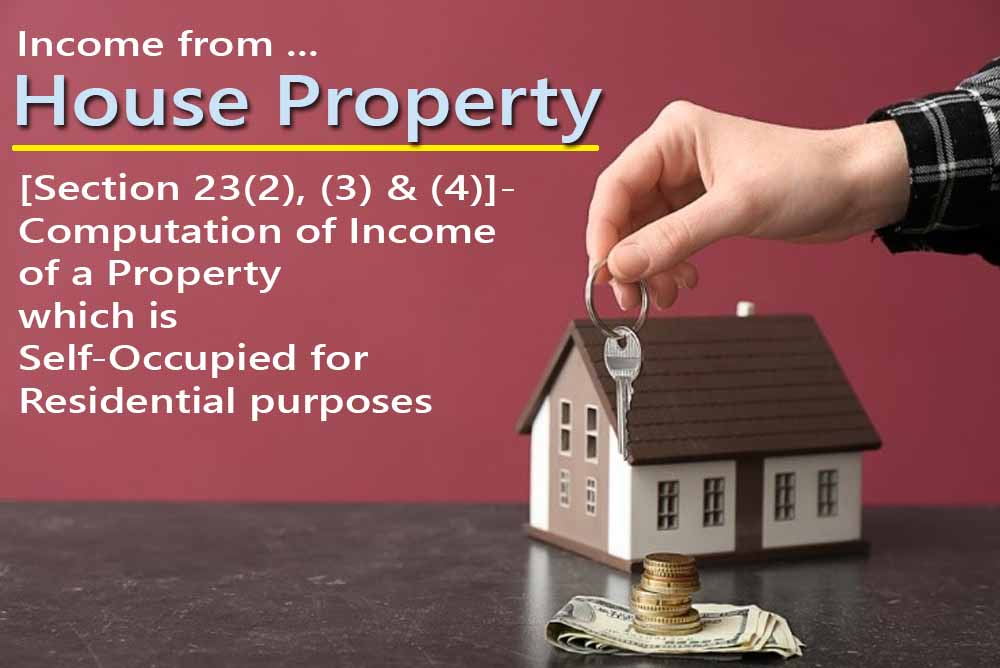 [Section 23(2), (3) & (4)]- Computation of Income of a Property which is Self-Occupied for Residential purposes