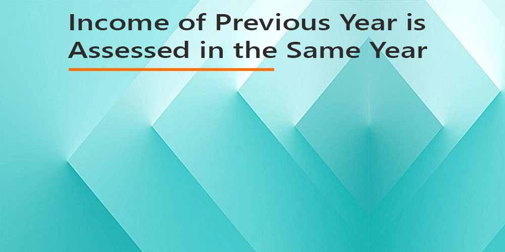 In which Cases Income of Previous Year is Assessed in the Same Year