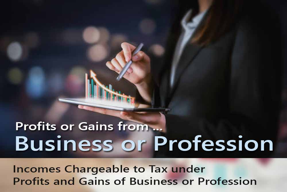 Incomes Chargeable to Tax under Profits and Gains of Business or Profession