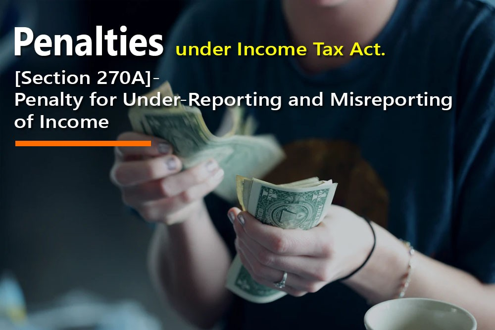 [Section 270A]- Penalty for Under-Reporting and Misreporting of Income