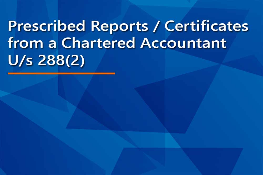 Prescribed Reports / Certificates from a Chartered Accountant  U/s 288(2)