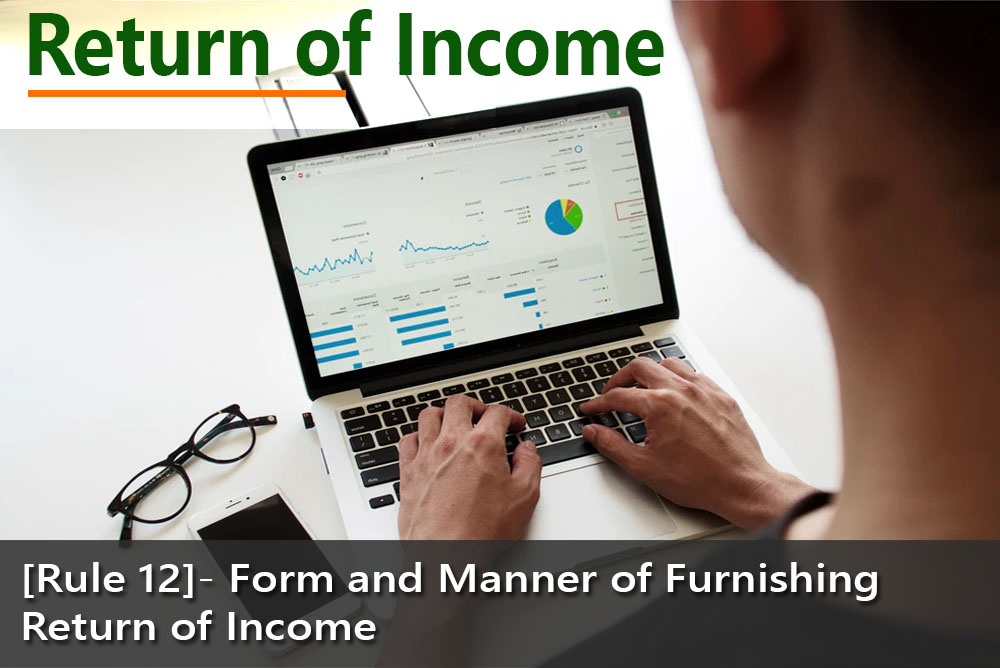 [Rule 12]- Form and Manner of Furnishing Return of Income