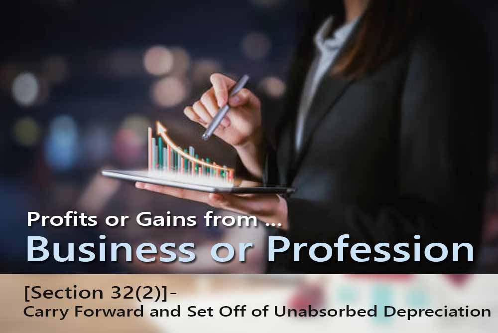 [Section 32(2)]- Carry Forward and Set Off of Unabsorbed Depreciation