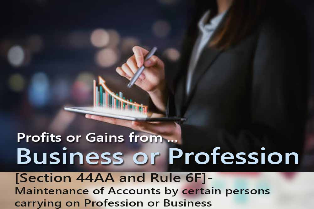 [Section 44AA and Rule 6F]- Maintenance of Accounts by certain persons carrying on Profession or Business