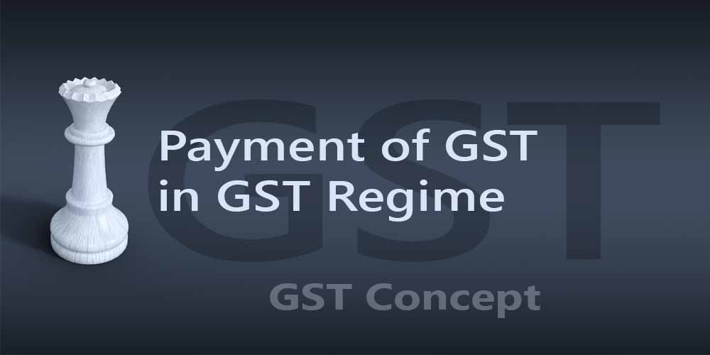 Payment of GST in GST Regime