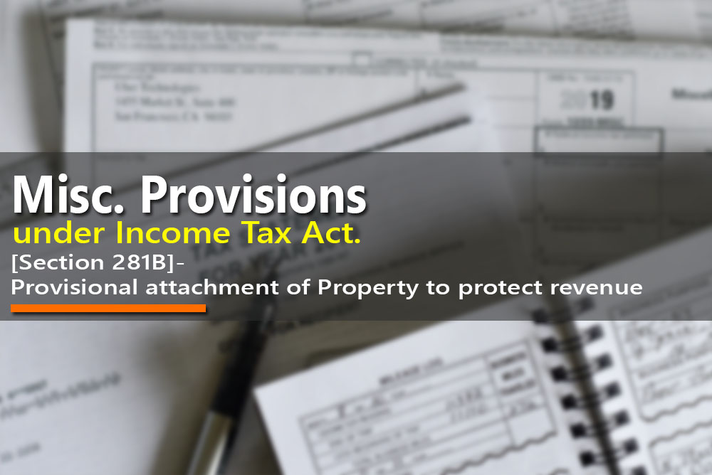 [Section 281B]- Provisional attachment of Property to protect revenue in certain cases