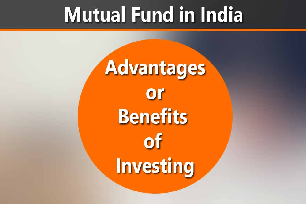 Advantages and Benefits of investing in Mutual Funds in india