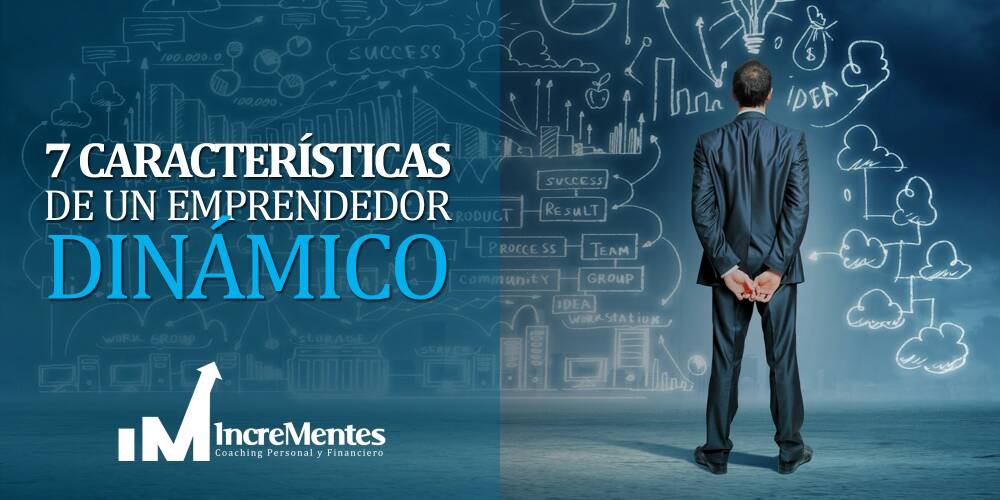 7 Características fundamentales de un emprendedor dinámico