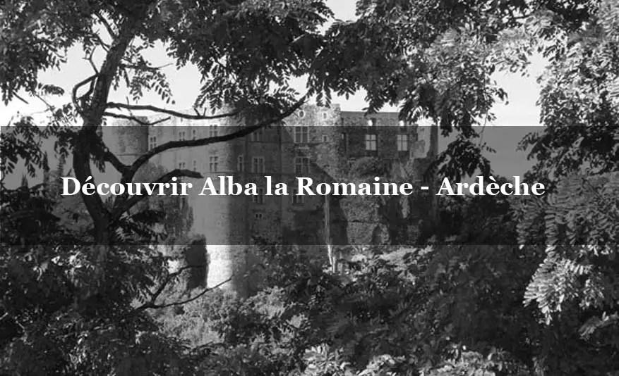 Entre renaissance et époque romaine : Alba la romaine en Ardèche (20 minutes des Gites à Montélimar)