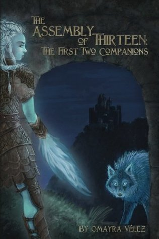 This is the book cover for Omayra Velez's The Assembly of Thirteen: The First Two Companions