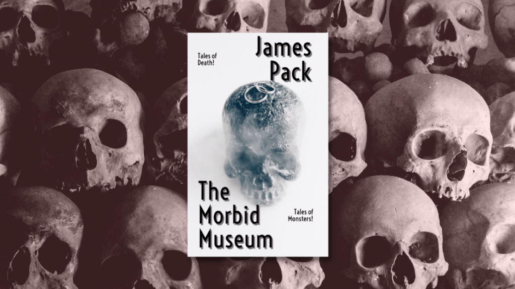 The Morbid Museum by James Pack book review