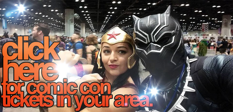 Comic Con Tickets in Your Area