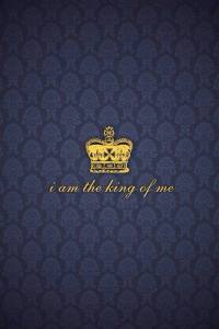 I am the king of me